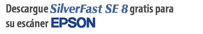 Descargue su copia gratuita de SilverFast SE 8 para su escáner EPSON